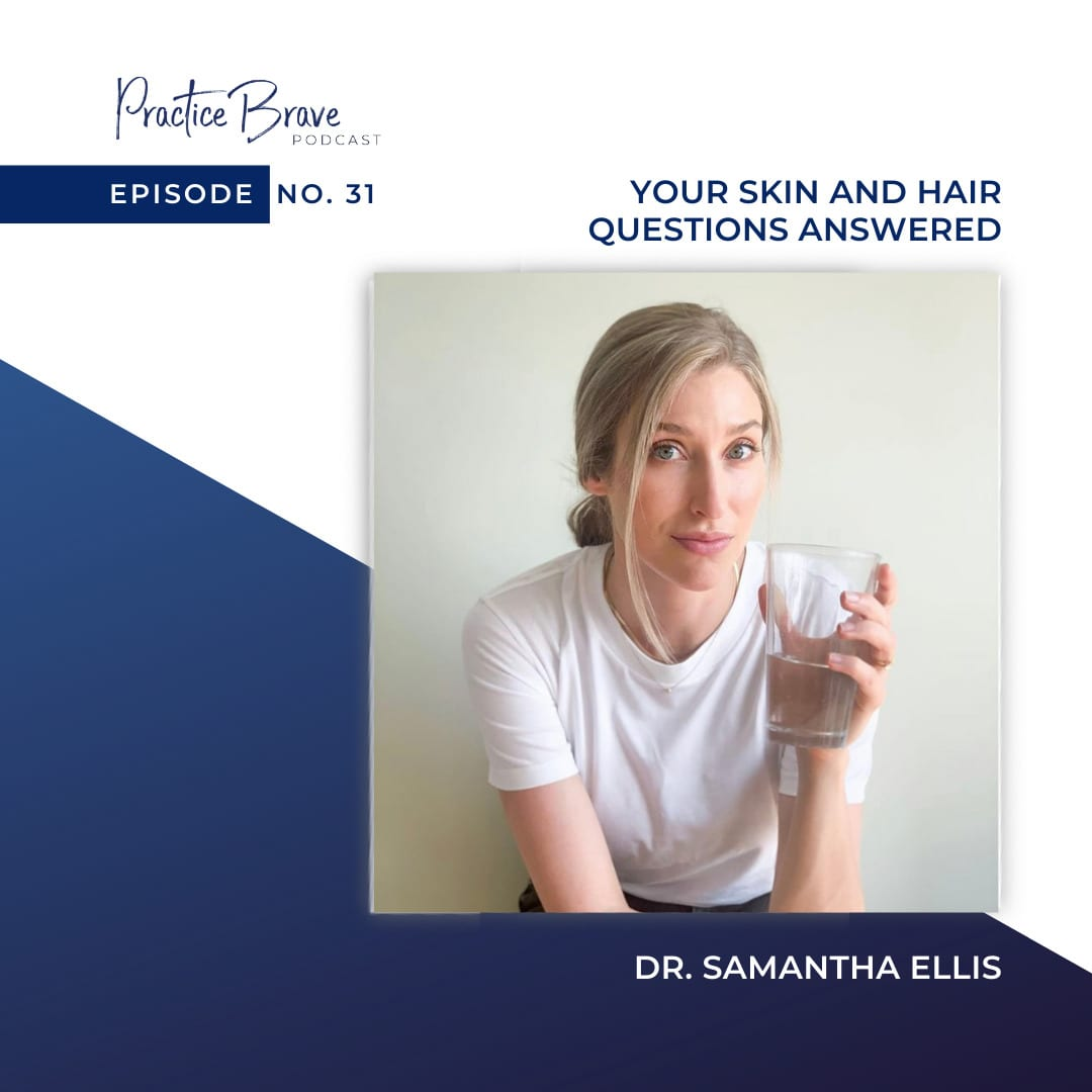 Episode 31: Your skin and hair questions answered with dermatologist, Dr. Samantha Ellis