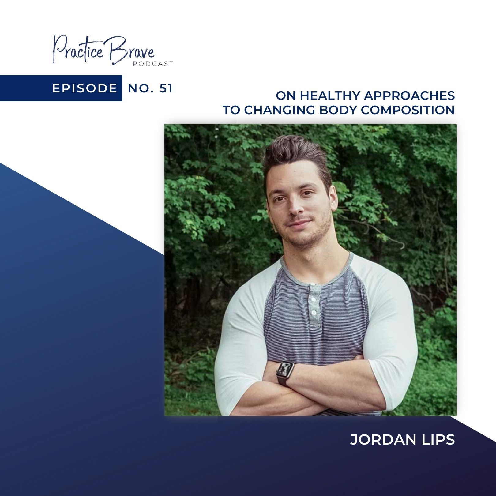 Episode 51: Jordan Lips On Healthy Approaches To Changing Body Composition