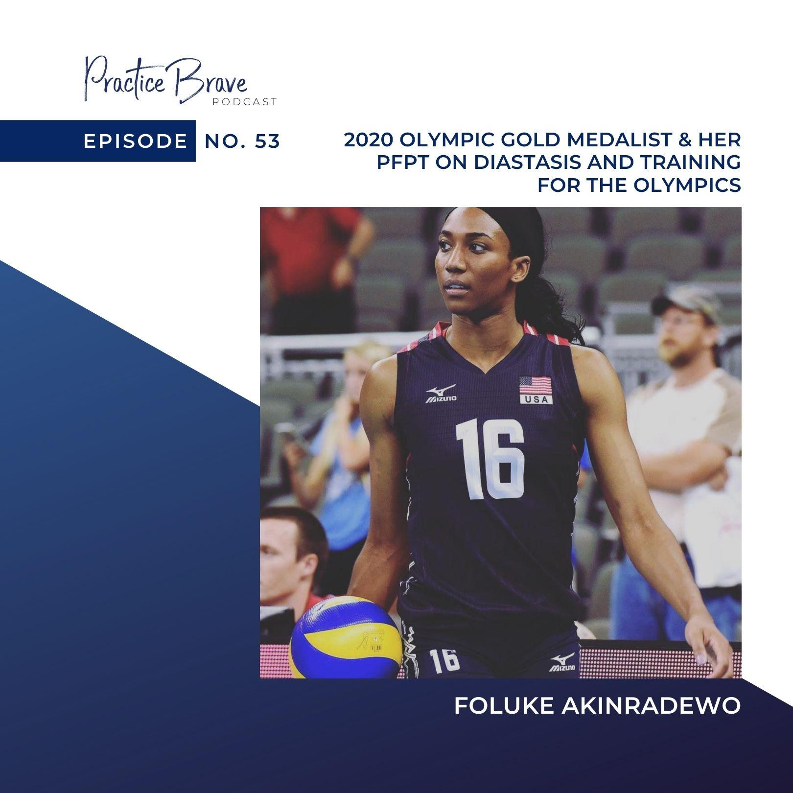 Episode 53: 2020 Olympic Gold Medalist Foluke Akinradewo & Her PFPT On Diastasis And Training For The Olympics